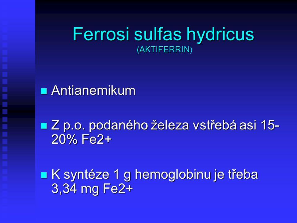 Ferrosi sulfas hydricus (AKTIFERRIN Ferrosi sulfas hydricus (AKTIFERRIN ) Antianemikum Antianemikum Z p.o. podaného železa vstřebá asi 15- 20% Fe2+ Z