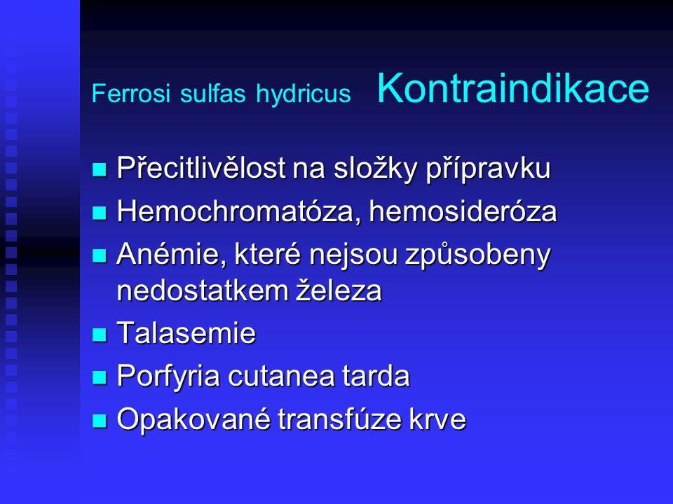 Ferrosi sulfas hydricus Kontraindikace Přecitlivělost na složky přípravku Přecitlivělost na složky přípravku Hemochromatóza, hemosideróza Hemochromató