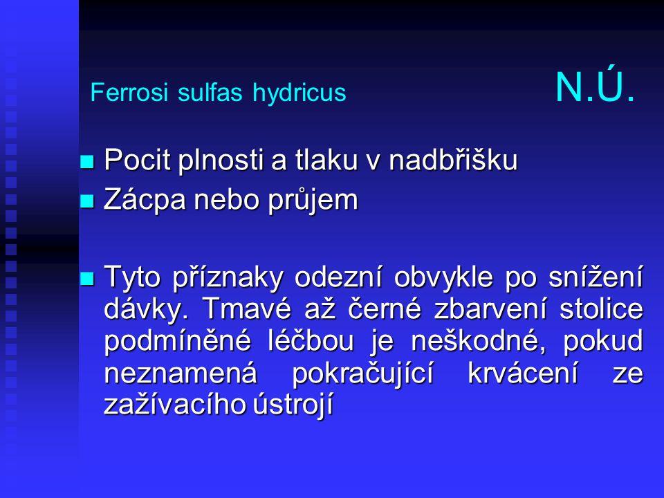 Ferrosi sulfas hydricus N.Ú. Pocit plnosti a tlaku v nadbřišku Pocit plnosti a tlaku v nadbřišku Zácpa nebo průjem Zácpa nebo průjem Tyto příznaky ode