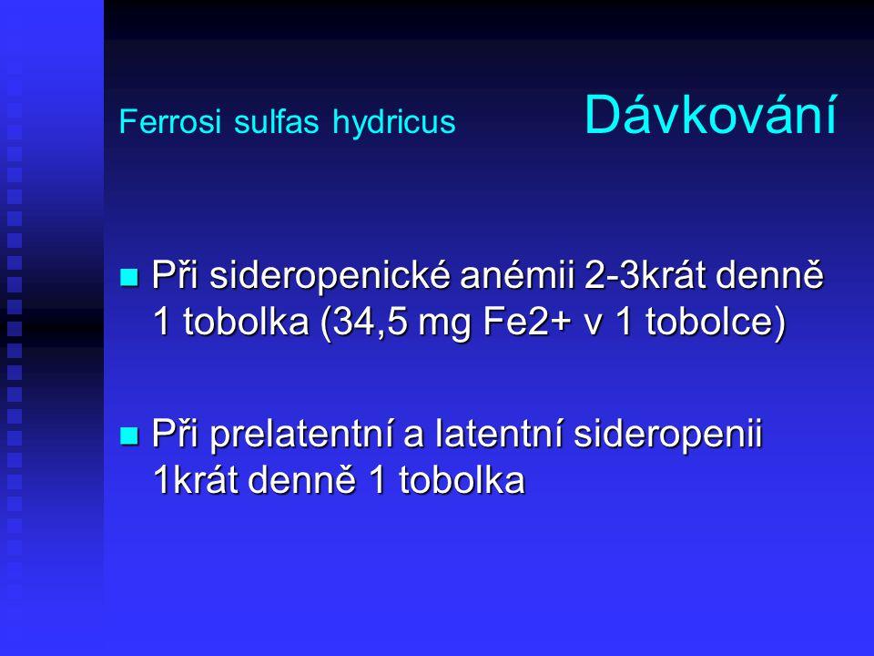 Ferrosi sulfas hydricus Dávkování Při sideropenické anémii 2-3krát denně 1 tobolka (34,5 mg Fe2+ v 1 tobolce) Při sideropenické anémii 2-3krát denně 1