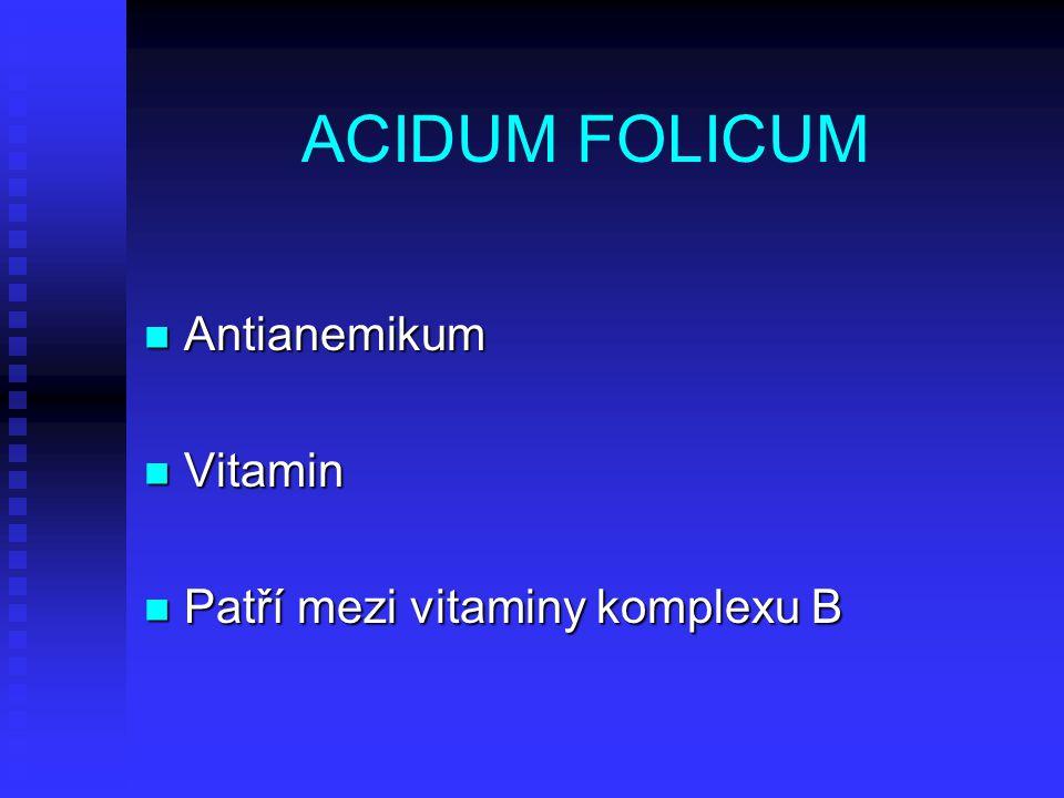 ACIDUM FOLICUM Antianemikum Antianemikum Vitamin Vitamin Patří mezi vitaminy komplexu B Patří mezi vitaminy komplexu B