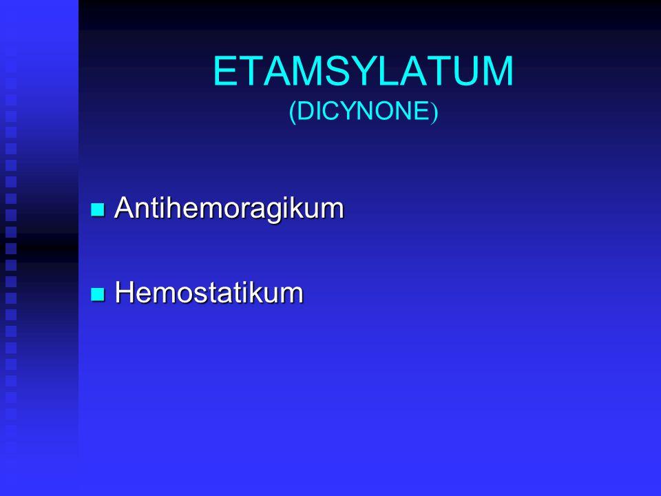 ETAMSYLATUM (DICYNONE ) Antihemoragikum Antihemoragikum Hemostatikum Hemostatikum