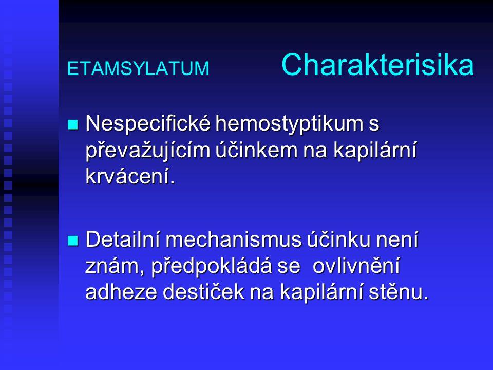 ETAMSYLATUM Charakterisika Nespecifické hemostyptikum s převažujícím účinkem na kapilární krvácení. Nespecifické hemostyptikum s převažujícím účinkem