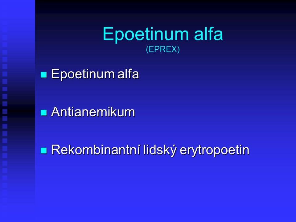 Epoetinum alfa (EPREX) Epoetinum alfa Epoetinum alfa Antianemikum Antianemikum Rekombinantní lidský erytropoetin Rekombinantní lidský erytropoetin