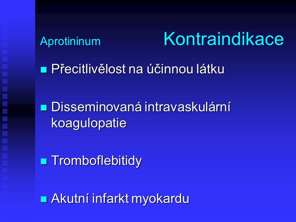 Aprotininum Kontraindikace Přecitlivělost na účinnou látku Přecitlivělost na účinnou látku Disseminovaná intravaskulární koagulopatie Disseminovaná in