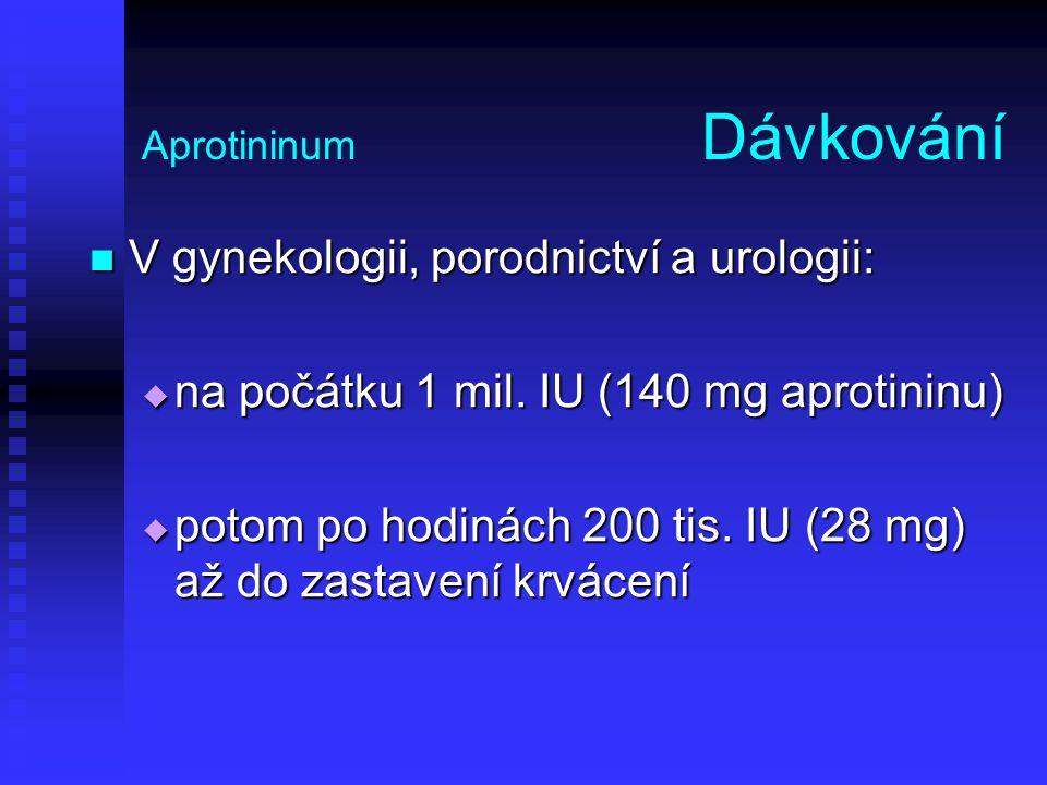 Aprotininum Dávkování V gynekologii, porodnictví a urologii: V gynekologii, porodnictví a urologii:  na počátku 1 mil. IU (140 mg aprotininu)  potom