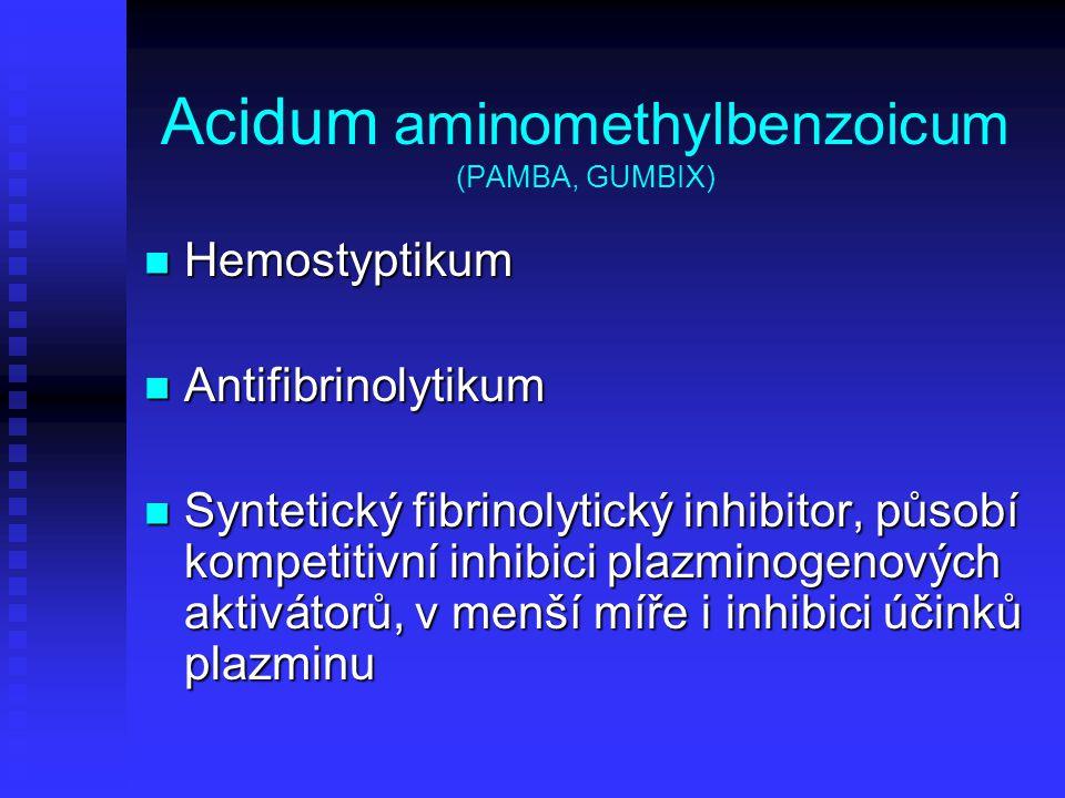 Acidum aminomethylbenzoicum (PAMBA, GUMBIX) Hemostyptikum Hemostyptikum Antifibrinolytikum Antifibrinolytikum Syntetický fibrinolytický inhibitor, půs