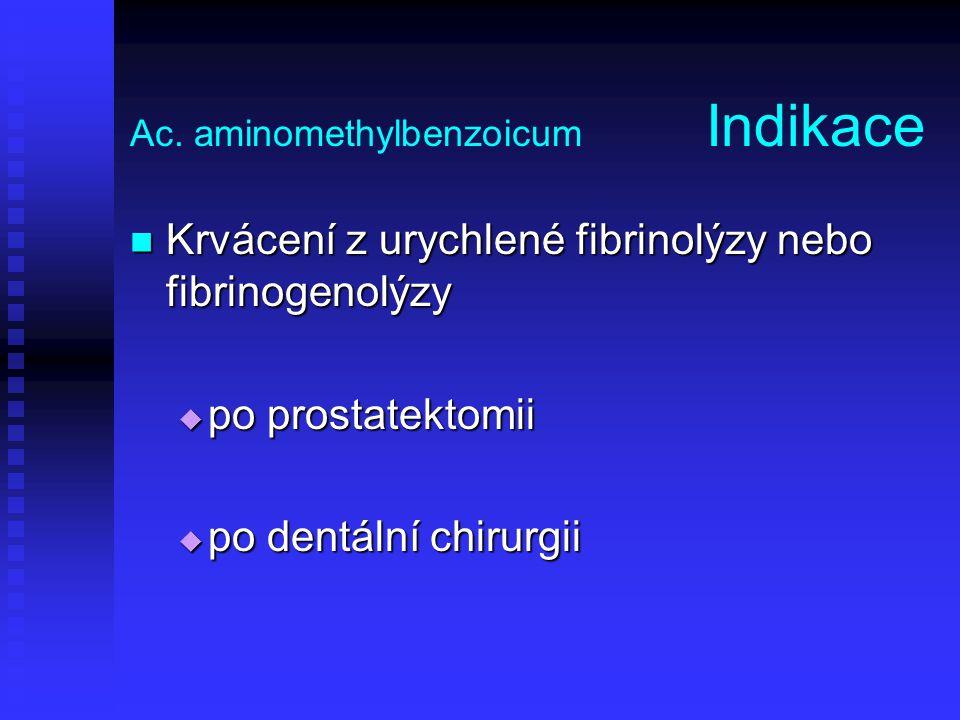 Ac. aminomethylbenzoicum Indikace Krvácení z urychlené fibrinolýzy nebo fibrinogenolýzy Krvácení z urychlené fibrinolýzy nebo fibrinogenolýzy  po pro
