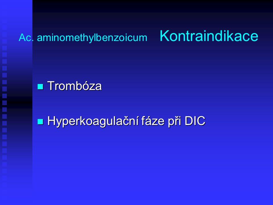 Ac. aminomethylbenzoicum Kontraindikace Trombóza Trombóza Hyperkoagulační fáze při DIC Hyperkoagulační fáze při DIC