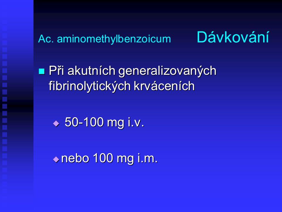 Ac. aminomethylbenzoicum Dávkování Při akutních generalizovaných fibrinolytických krváceních Při akutních generalizovaných fibrinolytických krváceních