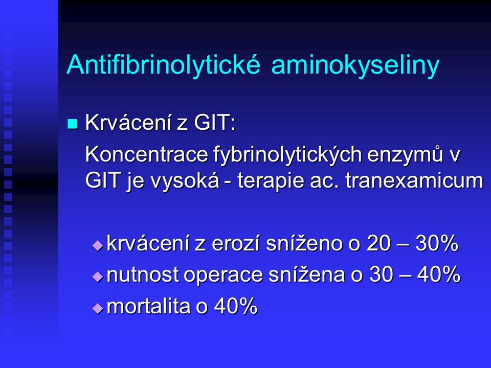 Antifibrinolytické aminokyseliny Krvácení z GIT: Krvácení z GIT: Koncentrace fybrinolytických enzymů v GIT je vysoká - terapie ac. tranexamicum  krvá