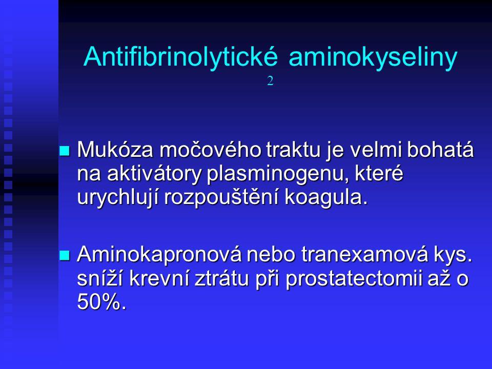 Antifibrinolytické aminokyseliny 2 Mukóza močového traktu je velmi bohatá na aktivátory plasminogenu, které urychlují rozpouštění koagula. Mukóza močo