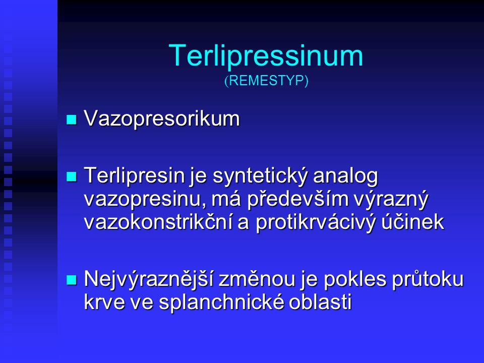 Terlipressinum ( REMESTYP) Vazopresorikum Vazopresorikum Terlipresin je syntetický analog vazopresinu, má především výrazný vazokonstrikční a protikrv