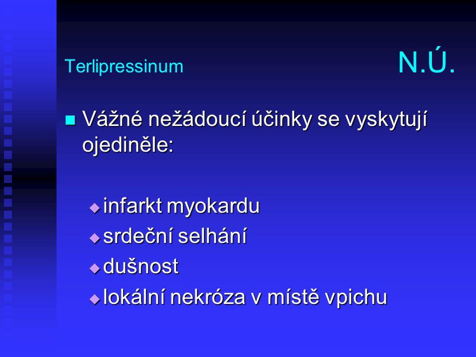 Terlipressinum N.Ú. Vážné nežádoucí účinky se vyskytují ojediněle: Vážné nežádoucí účinky se vyskytují ojediněle:  infarkt myokardu  srdeční selhání