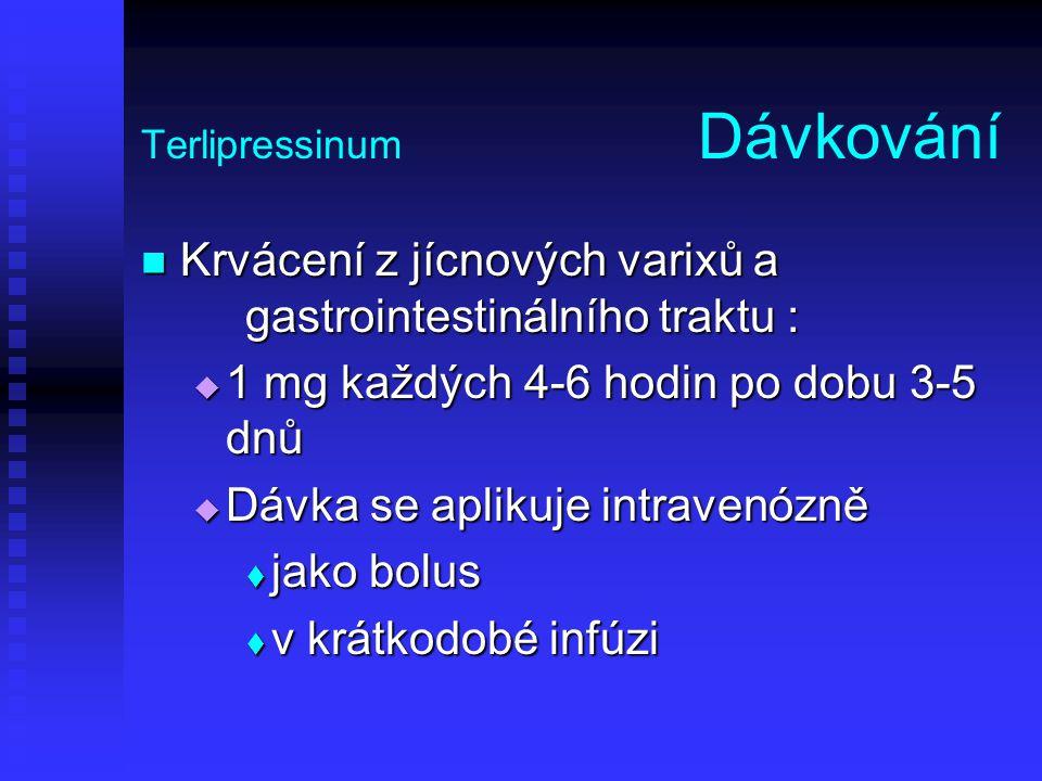 Terlipressinum Dávkování Krvácení z jícnových varixů a gastrointestinálního traktu : Krvácení z jícnových varixů a gastrointestinálního traktu :  1 m
