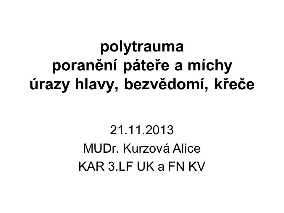 polytrauma poranění páteře a míchy úrazy hlavy, bezvědomí, křeče 21.11.2013 MUDr. Kurzová Alice KAR 3.LF UK a FN KV