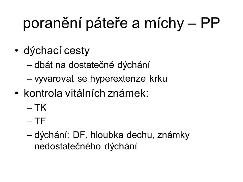 poranění páteře a míchy – PP dýchací cesty –dbát na dostatečné dýchání –vyvarovat se hyperextenze krku kontrola vitálních známek: –TK –TF –dýchání: DF