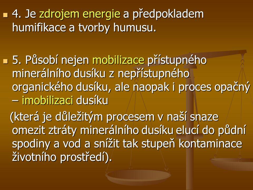 4.Je zdrojem energie a předpokladem humifikace a tvorby humusu.
