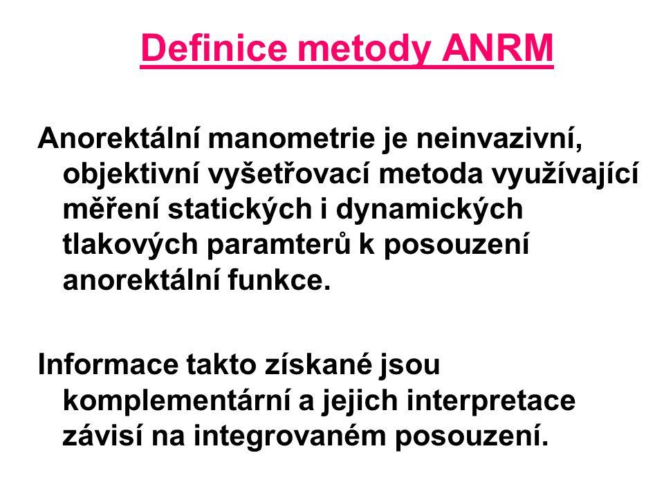 Definice metody ANRM Anorektální manometrie je neinvazivní, objektivní vyšetřovací metoda využívající měření statických i dynamických tlakových paramt
