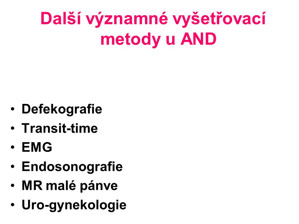 Další významné vyšetřovací metody u AND Defekografie Transit-time EMG Endosonografie MR malé pánve Uro-gynekologie
