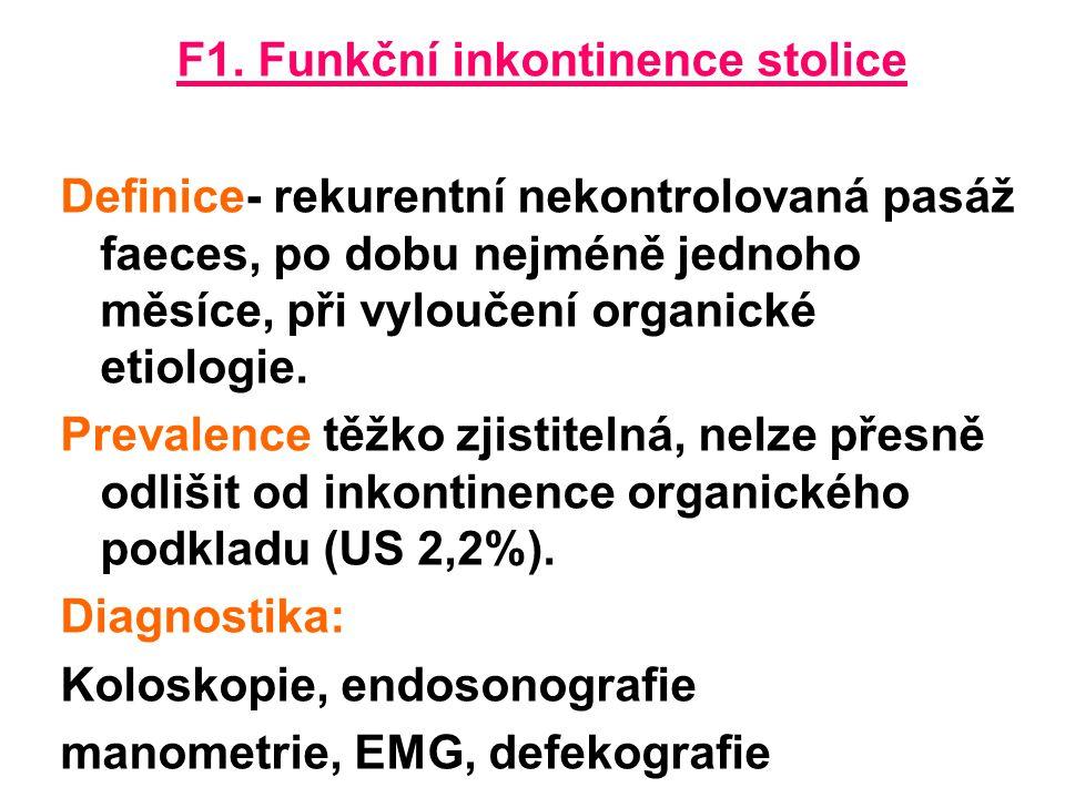 F1. Funkční inkontinence stolice Definice- rekurentní nekontrolovaná pasáž faeces, po dobu nejméně jednoho měsíce, při vyloučení organické etiologie.