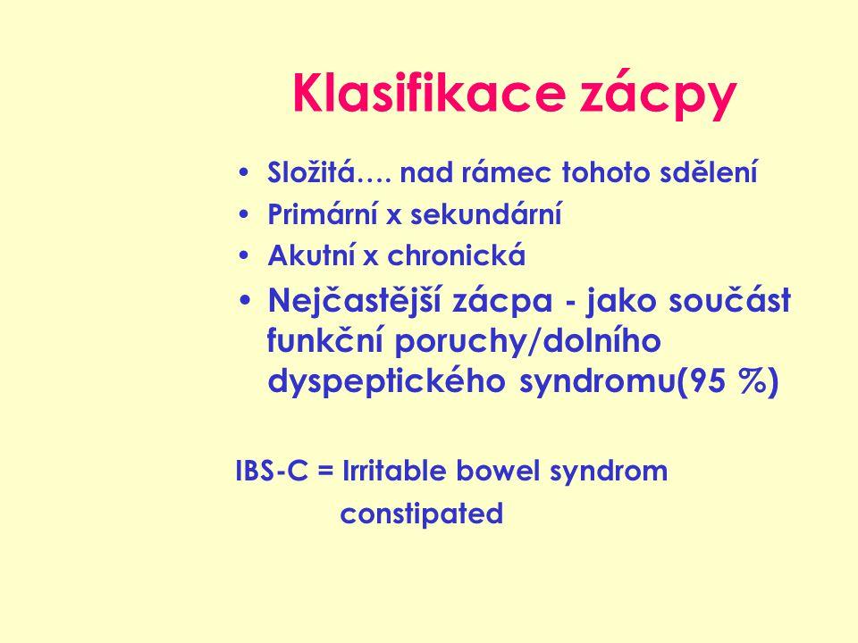 Klasifikace zácpy Složitá…. nad rámec tohoto sdělení Primární x sekundární Akutní x chronická Nejčastější zácpa - jako součást funkční poruchy/dolního