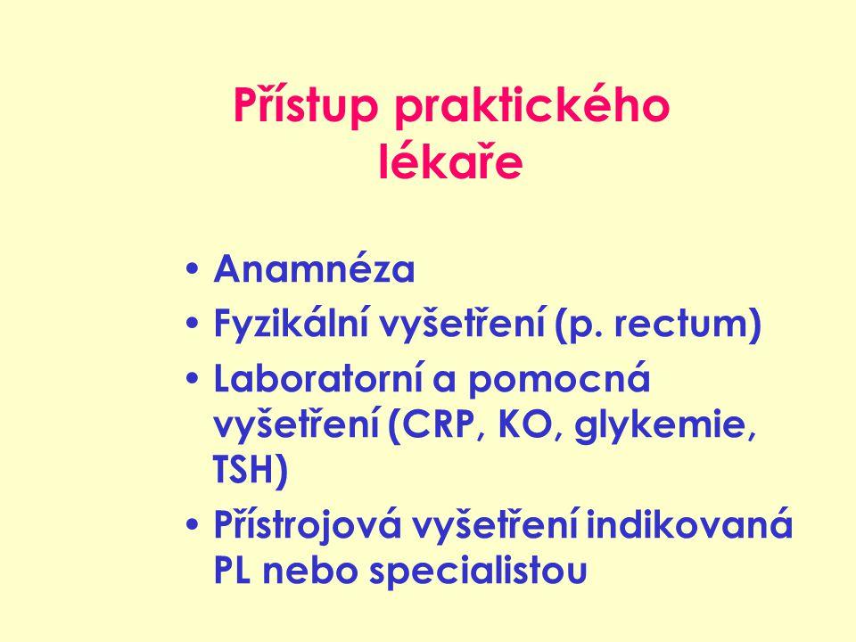 Přístup praktického lékaře Anamnéza Fyzikální vyšetření (p. rectum) Laboratorní a pomocná vyšetření (CRP, KO, glykemie, TSH) Přístrojová vyšetření ind