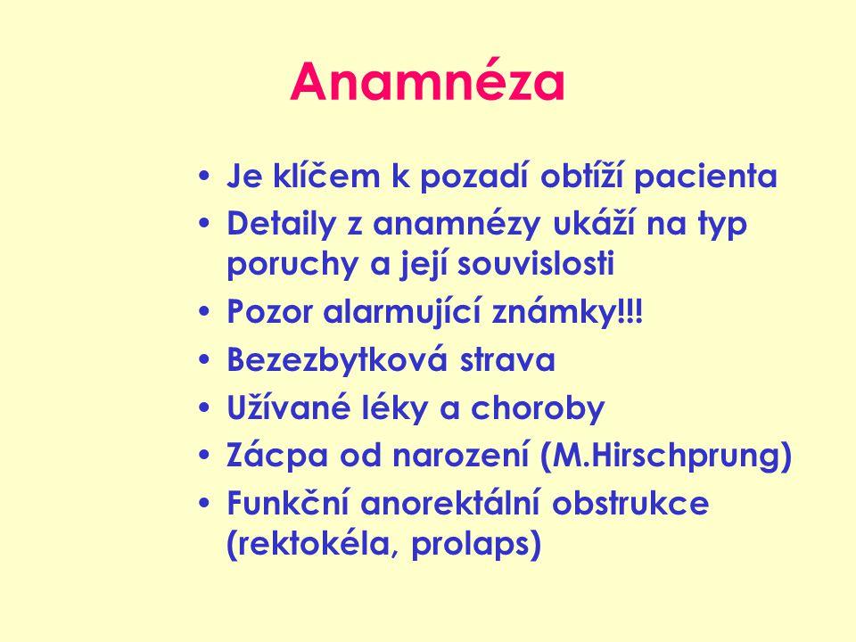 Anamnéza Je klíčem k pozadí obtíží pacienta Detaily z anamnézy ukáží na typ poruchy a její souvislosti Pozor alarmující známky!!! Bezezbytková strava