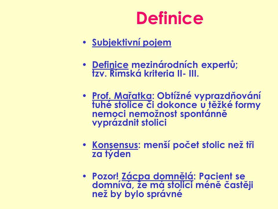 Definice Subjektivní pojem Definice mezinárodních expertů; tzv. Římská kriteria II- III. Prof. Mařatka: Obtížné vyprazdňování tuhé stolice či dokonce