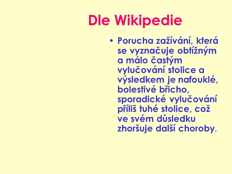 Dle Wikipedie Porucha zažívání, která se vyznačuje obtížným a málo častým vylučování stolice a výsledkem je nafouklé, bolestivé břicho, sporadické vylučování příliš tuhé stolice, což ve svém důsledku zhoršuje další choroby.