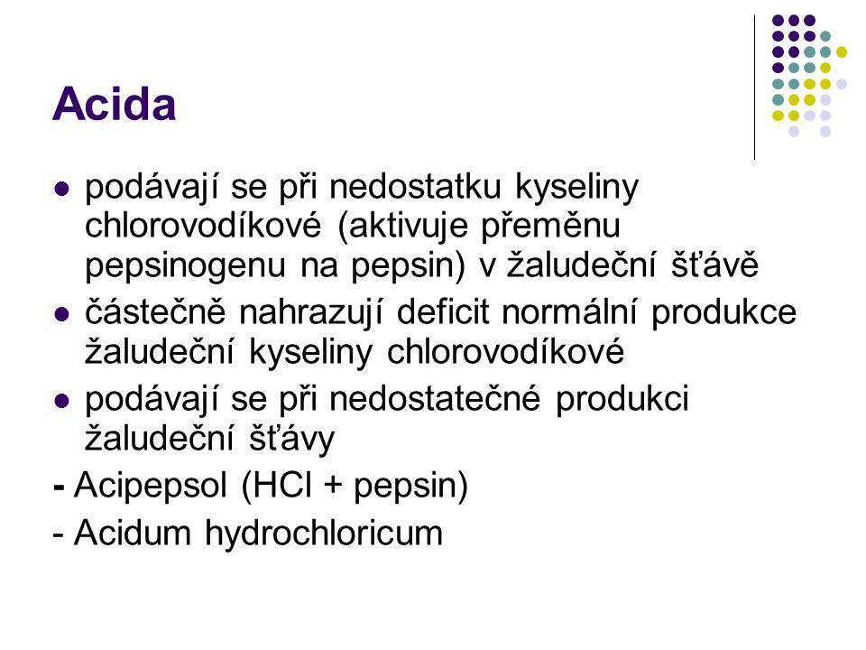 Acida podávají se při nedostatku kyseliny chlorovodíkové (aktivuje přeměnu pepsinogenu na pepsin) v žaludeční šťávě částečně nahrazují deficit normáln