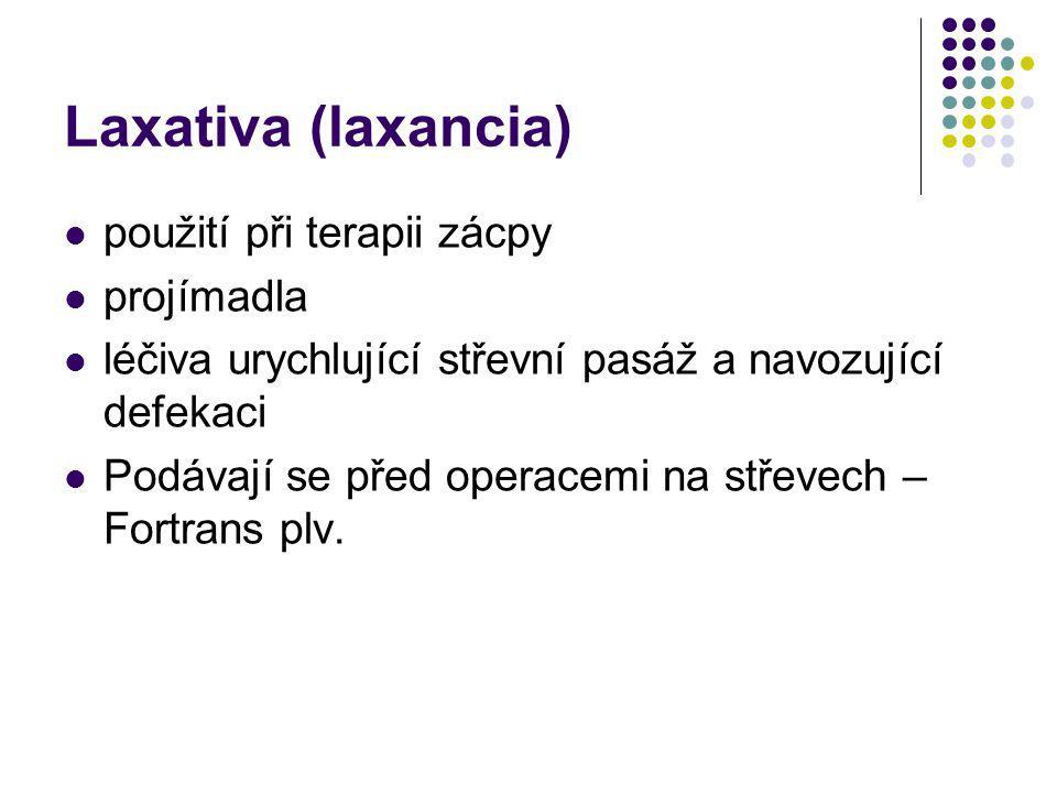 Laxativa (laxancia) použití při terapii zácpy projímadla léčiva urychlující střevní pasáž a navozující defekaci Podávají se před operacemi na střevech