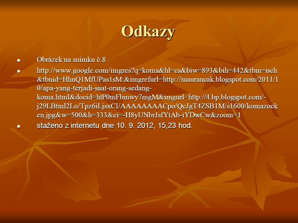 Odkazy Obrázek na snímku č.8 Obrázek na snímku č.8 http://www.google.com/imgres?q=koma&hl=cs&biw=893&bih=442&tbm=isch &tbnid=HhnQ1MfUPas1sM:&imgrefurl