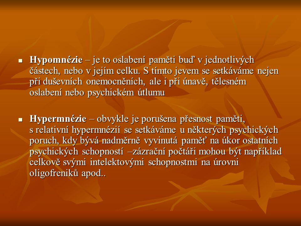 ÚKOL: Doplňte následující tabulku Vysvětlete rozdíl mezi hypomnézií a hypermnézií Při kterých duševních onemocněních se můžeme setkat s hypomnézií Vysvětlete pojem oligofrenie Vysvětlete pojem oligofrenie