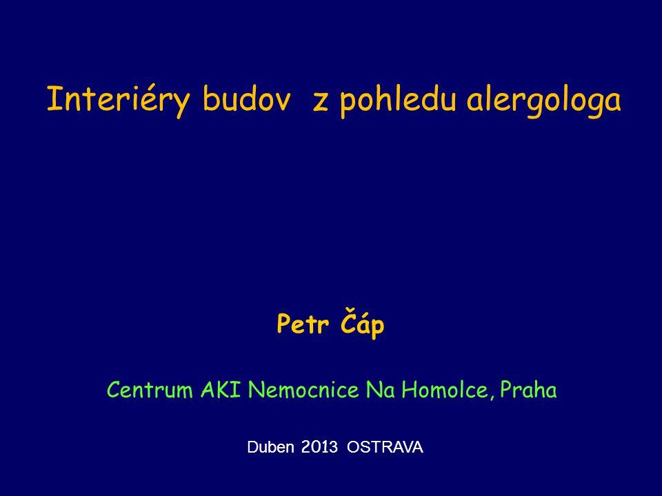 Petr Čáp Centrum AKI Nemocnice Na Homolce, Praha Interiéry budov z pohledu alergologa Duben 201 3 OSTRAVA