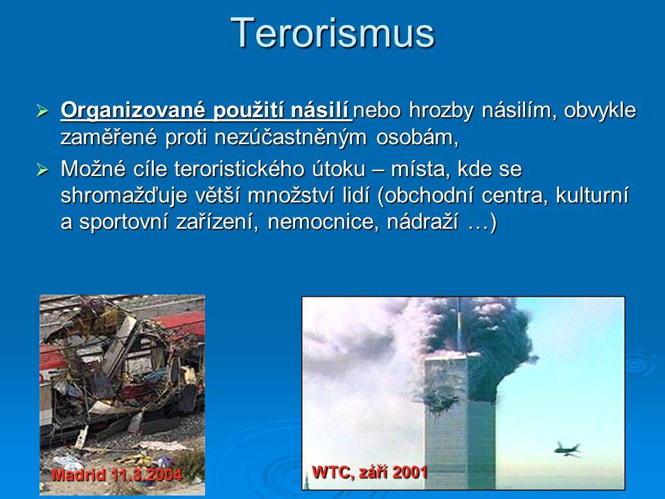 Terorismus  Organizované použití násilí nebo hrozby násilím, obvykle zaměřené proti nezúčastněným osobám,  Možné cíle teroristického útoku – místa,