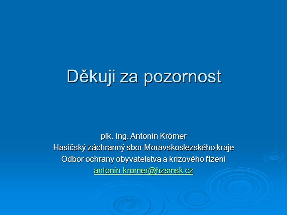 Děkuji za pozornost plk. Ing. Antonín Krömer Hasičský záchranný sbor Moravskoslezského kraje Odbor ochrany obyvatelstva a krizového řízení antonin.kro