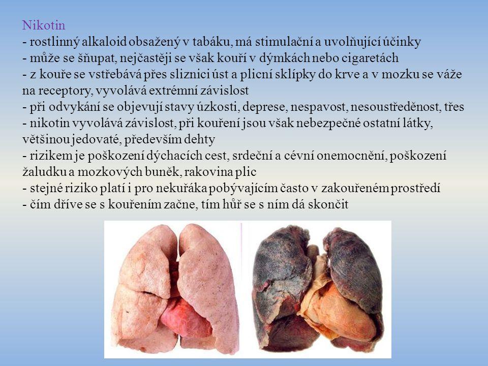 Nikotin - rostlinný alkaloid obsažený v tabáku, má stimulační a uvolňující účinky - může se šňupat, nejčastěji se však kouří v dýmkách nebo cigaretách