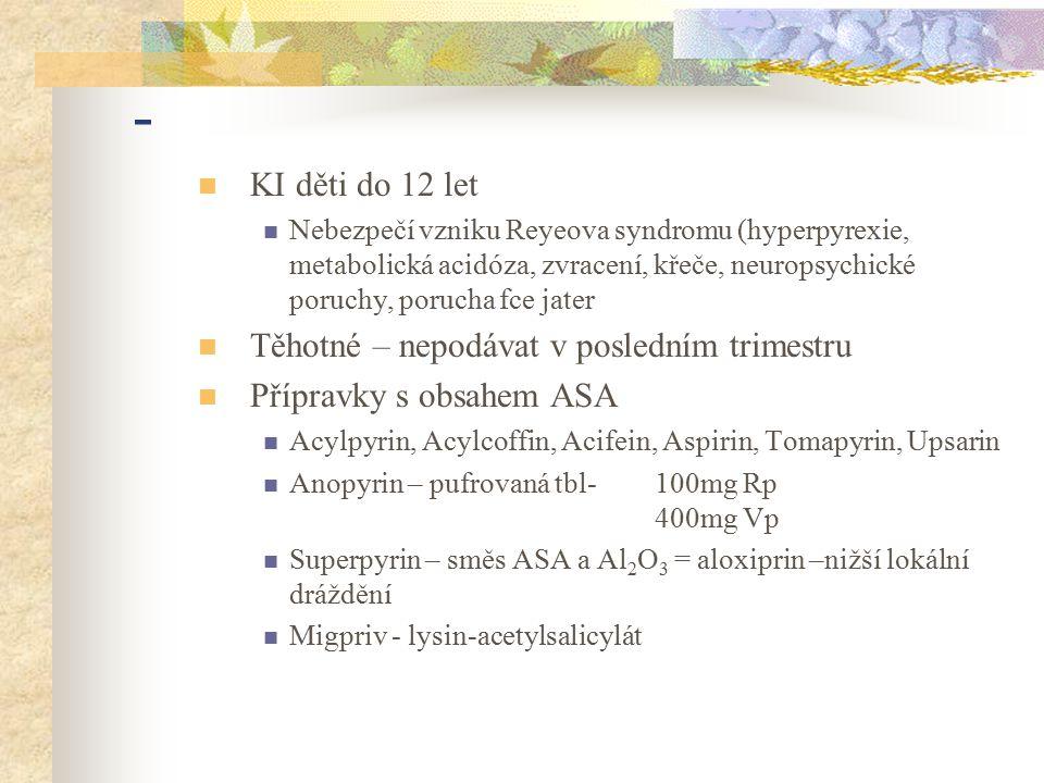 - KI děti do 12 let Nebezpečí vzniku Reyeova syndromu (hyperpyrexie, metabolická acidóza, zvracení, křeče, neuropsychické poruchy, porucha fce jater T