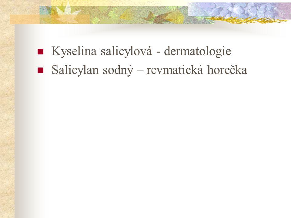 Kyselina salicylová - dermatologie Salicylan sodný – revmatická horečka