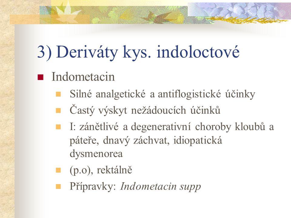 3) Deriváty kys. indoloctové Indometacin Silné analgetické a antiflogistické účinky Častý výskyt nežádoucích účinků I: zánětlivé a degenerativní choro