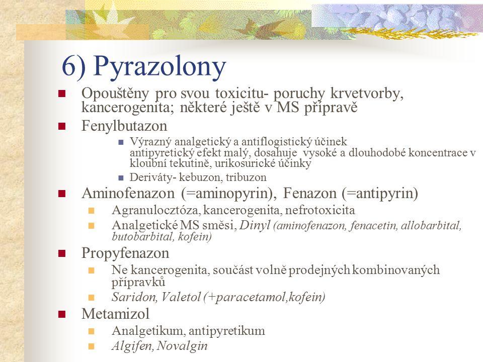6) Pyrazolony Opouštěny pro svou toxicitu- poruchy krvetvorby, kancerogenita; některé ještě v MS přípravě Fenylbutazon Výrazný analgetický a antiflogi