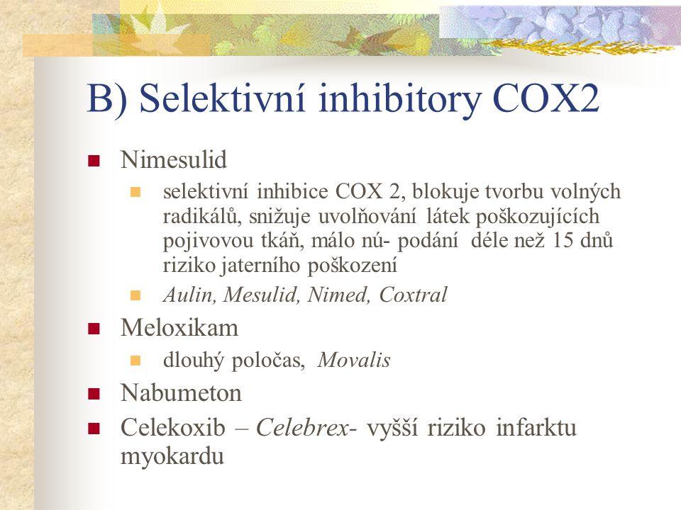 B) Selektivní inhibitory COX2 Nimesulid selektivní inhibice COX 2, blokuje tvorbu volných radikálů, snižuje uvolňování látek poškozujících pojivovou t