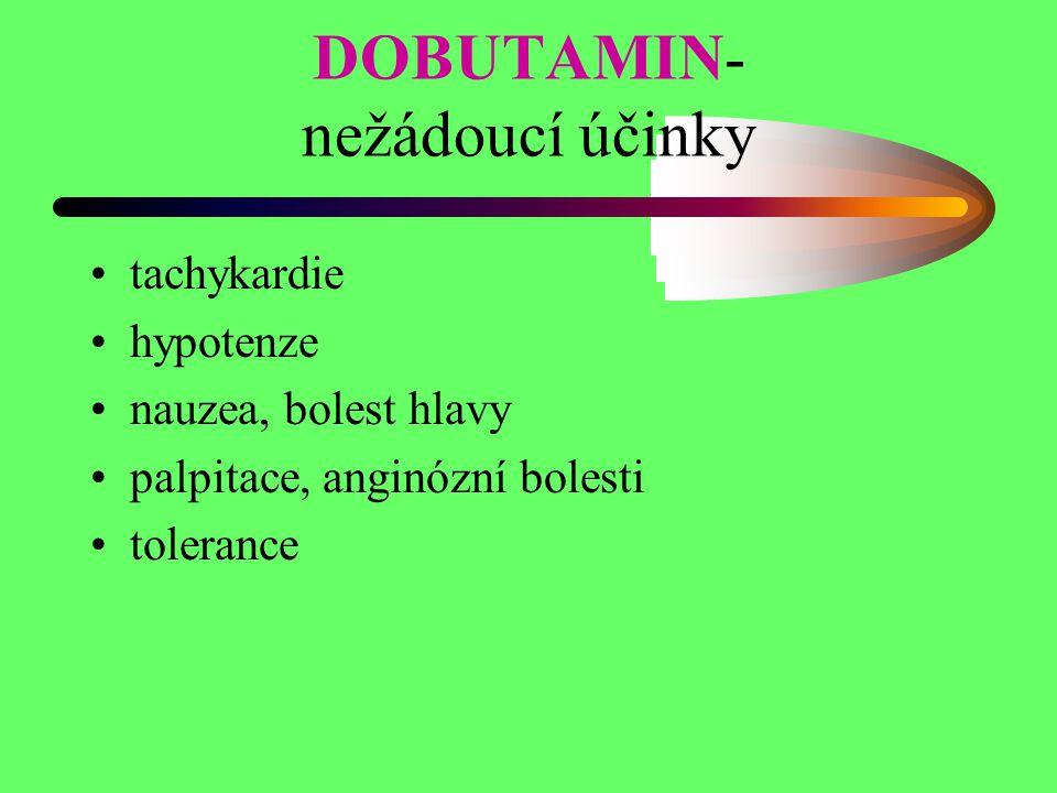 DOBUTAMIN- nežádoucí účinky tachykardie hypotenze nauzea, bolest hlavy palpitace, anginózní bolesti tolerance