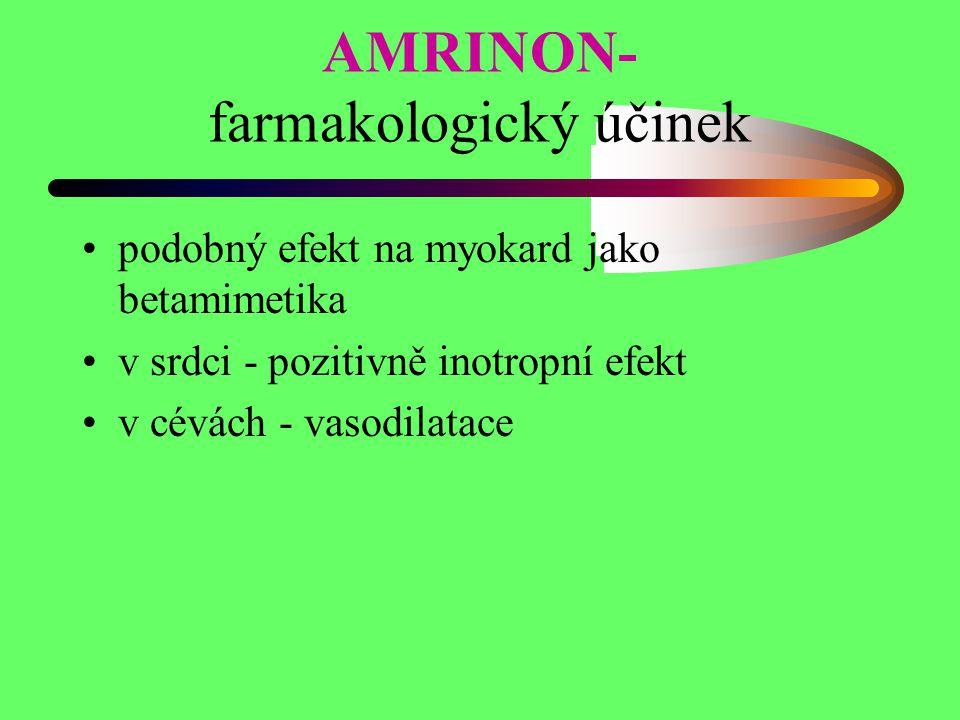AMRINON- farmakologický účinek podobný efekt na myokard jako betamimetika v srdci - pozitivně inotropní efekt v cévách - vasodilatace