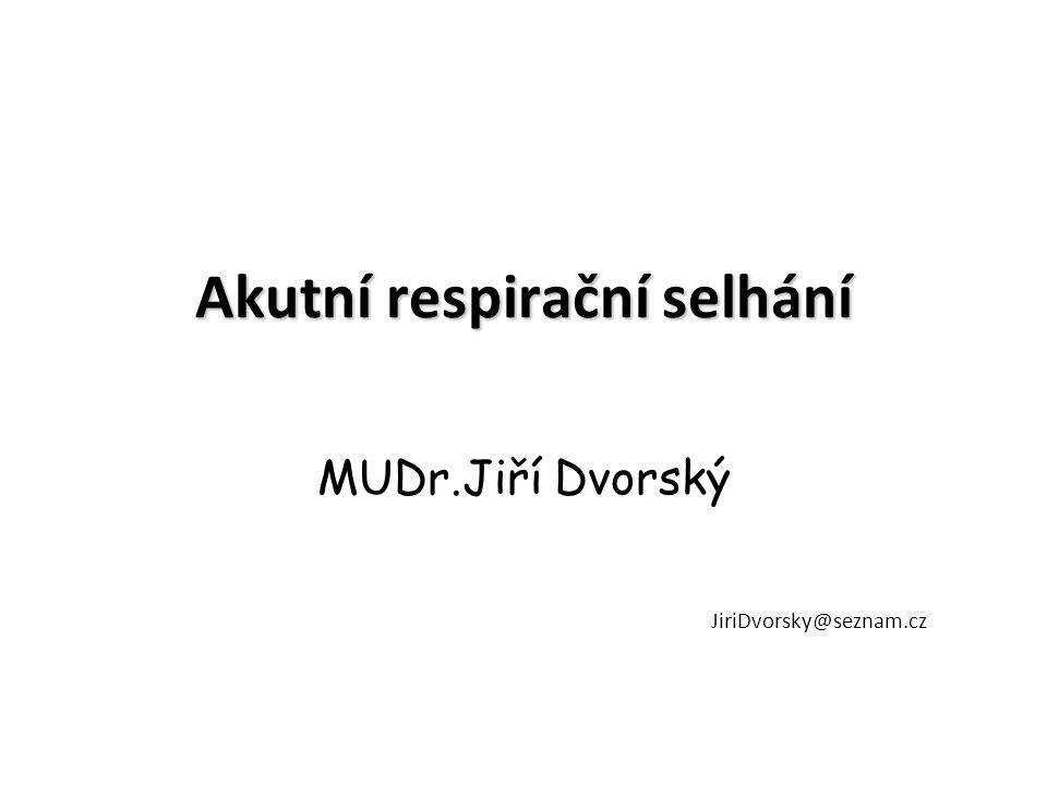 Akutní respirační selhání MUDr.Jiří Dvorský JiriDvorsky@seznam.cz