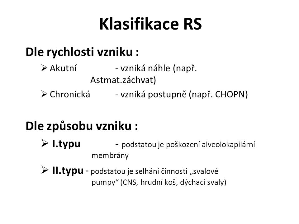 Klasifikace RS Dle rychlosti vzniku :  Akutní- vzniká náhle (např. Astmat.záchvat)  Chronická - vzniká postupně (např. CHOPN) Dle způsobu vzniku : 