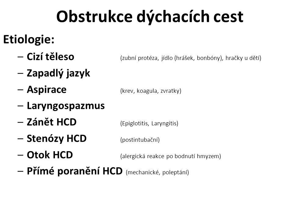 Obstrukce dýchacích cest Etiologie: –Cizí těleso (zubní protéza, jídlo (hrášek, bonbóny), hračky u dětí) –Zapadlý jazyk –Aspirace (krev, koagula, zvra