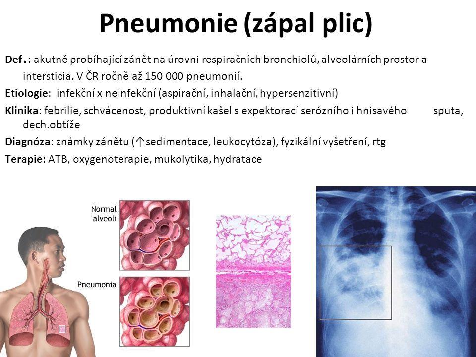 Pneumonie (zápal plic) Def. : akutně probíhající zánět na úrovni respiračních bronchiolů, alveolárních prostor a intersticia. V ČR ročně až 150 000 pn