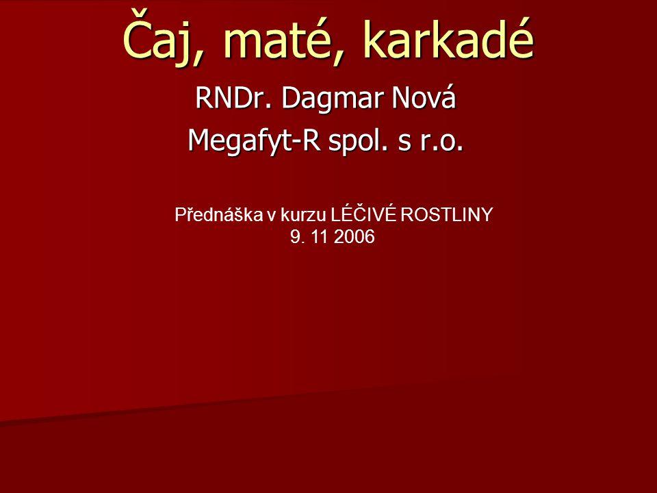 Čaj, maté, karkadé RNDr. Dagmar Nová Megafyt-R spol. s r.o. Přednáška v kurzu LÉČIVÉ ROSTLINY 9. 11 2006